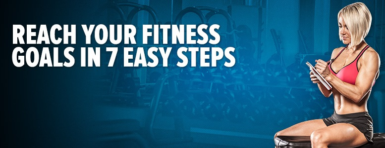reach your fitness goals in 7 easy steps