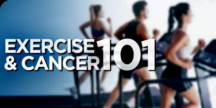 exercise and cancer 101